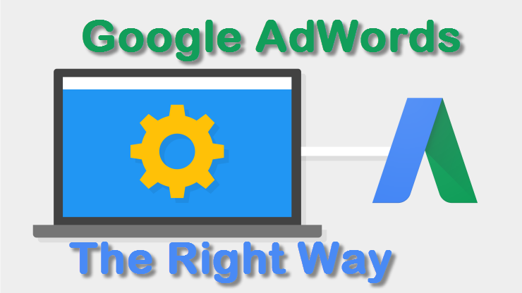 Doing Google AdWords the Right Way