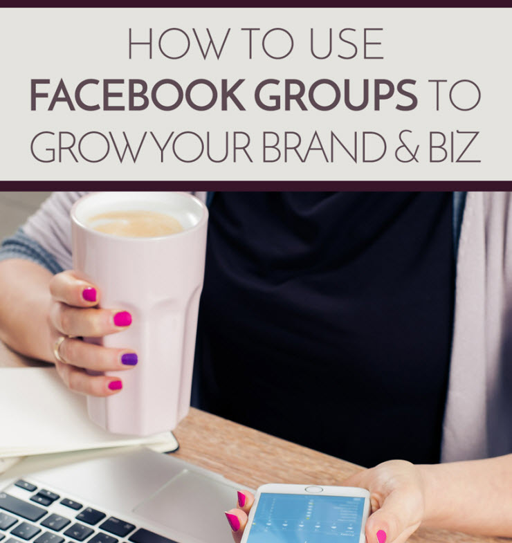How Facebook Groups Can Rapidly Grow Your Brand & Business