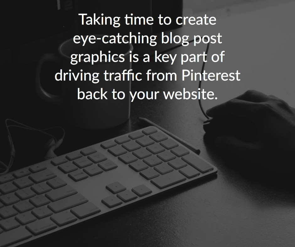 taking time to create eye-catching blog posts graphics is key to pinterest