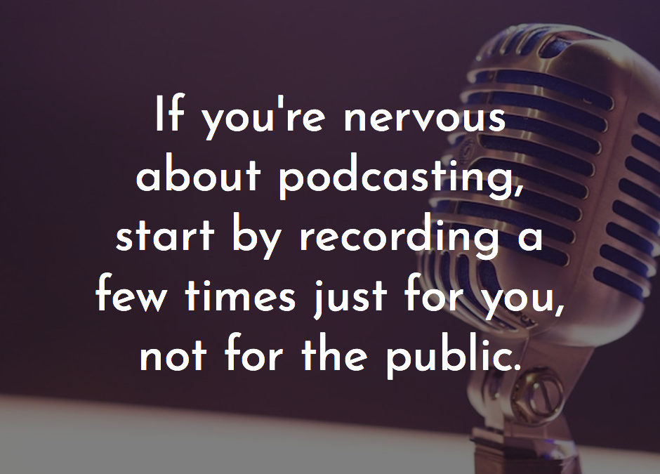 How to Overcome Your Podcasting Fears