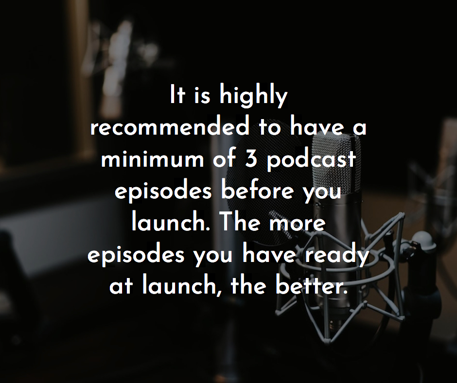 It is highly recommended to have a minimum of three podcasts before you launch