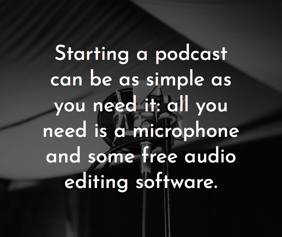 Starting a podcast can be as simple as you need it