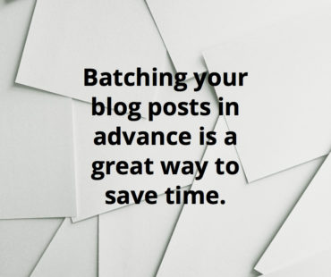 Batching your blog posts in advance is a great way to save time