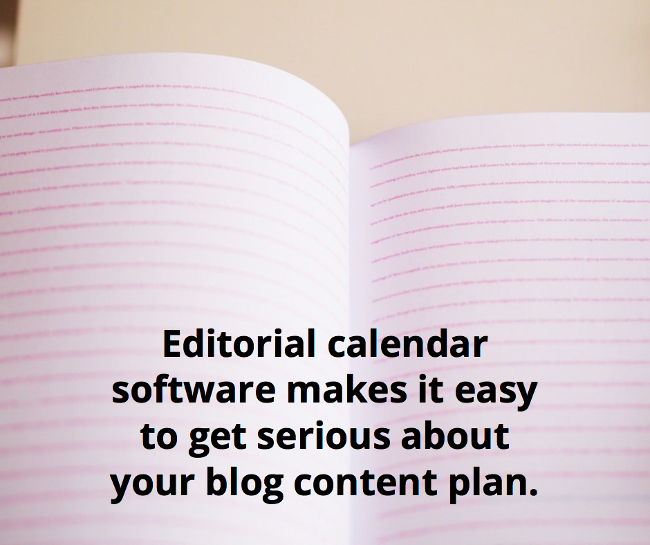 Editorial calendar software makes it easy to get serious about your blog content plan